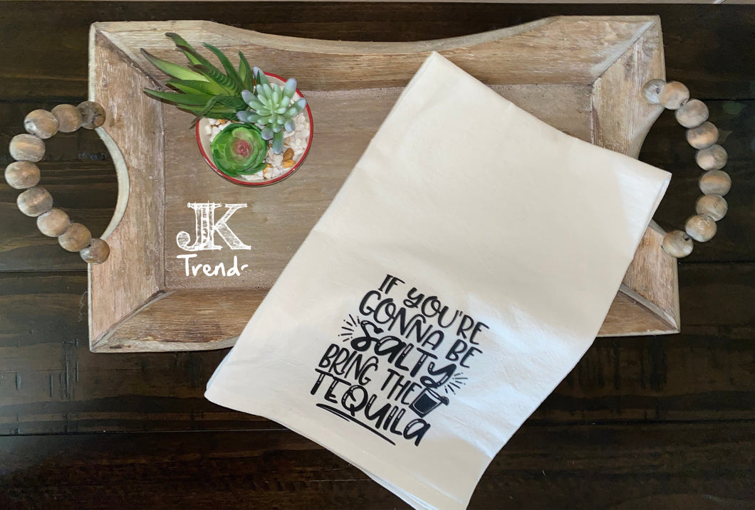 If You're Gonna Be Salty Bring Tequila Kitchen Towel Wedding House Warming Mothers Day Christmas Anniversary Birthday  Hostess Bridal Gift