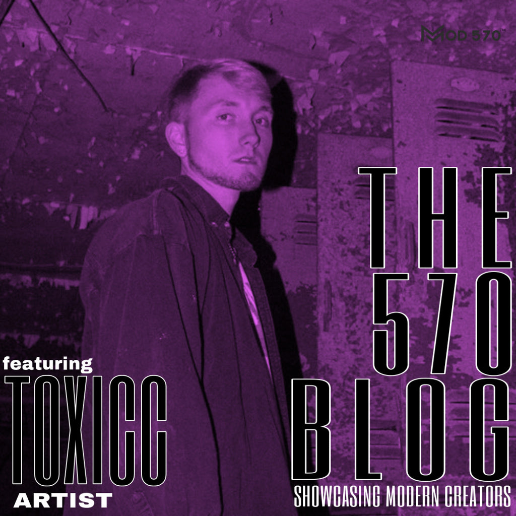 The 570 Blog Showcase - Toxicc / Artist