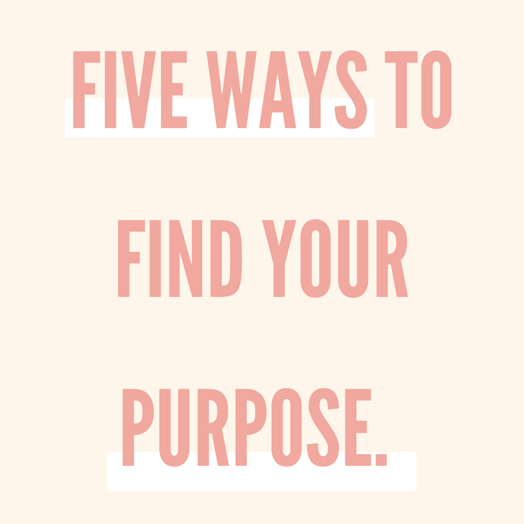 Five ways to find you purpose