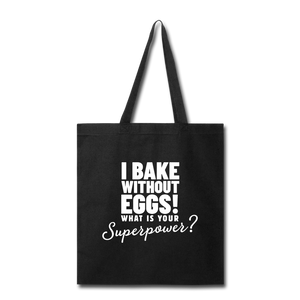 I Bake Without Eggs! Tote Bag - black