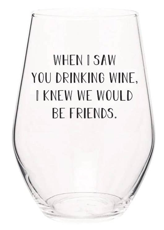 I Saw You Drinking Wine I Knew We'd Be Friends wine glasses