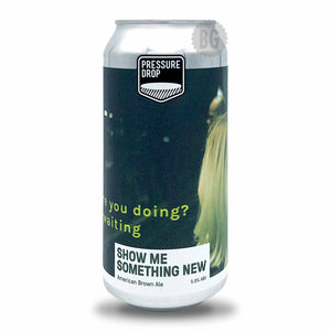 Pressure Drop Show Me Something New American Brown Ale | Buy Craft Beer Online Now | Beer Guerrilla