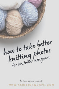 5 Simple Tips to Taking Better Knitting Photos