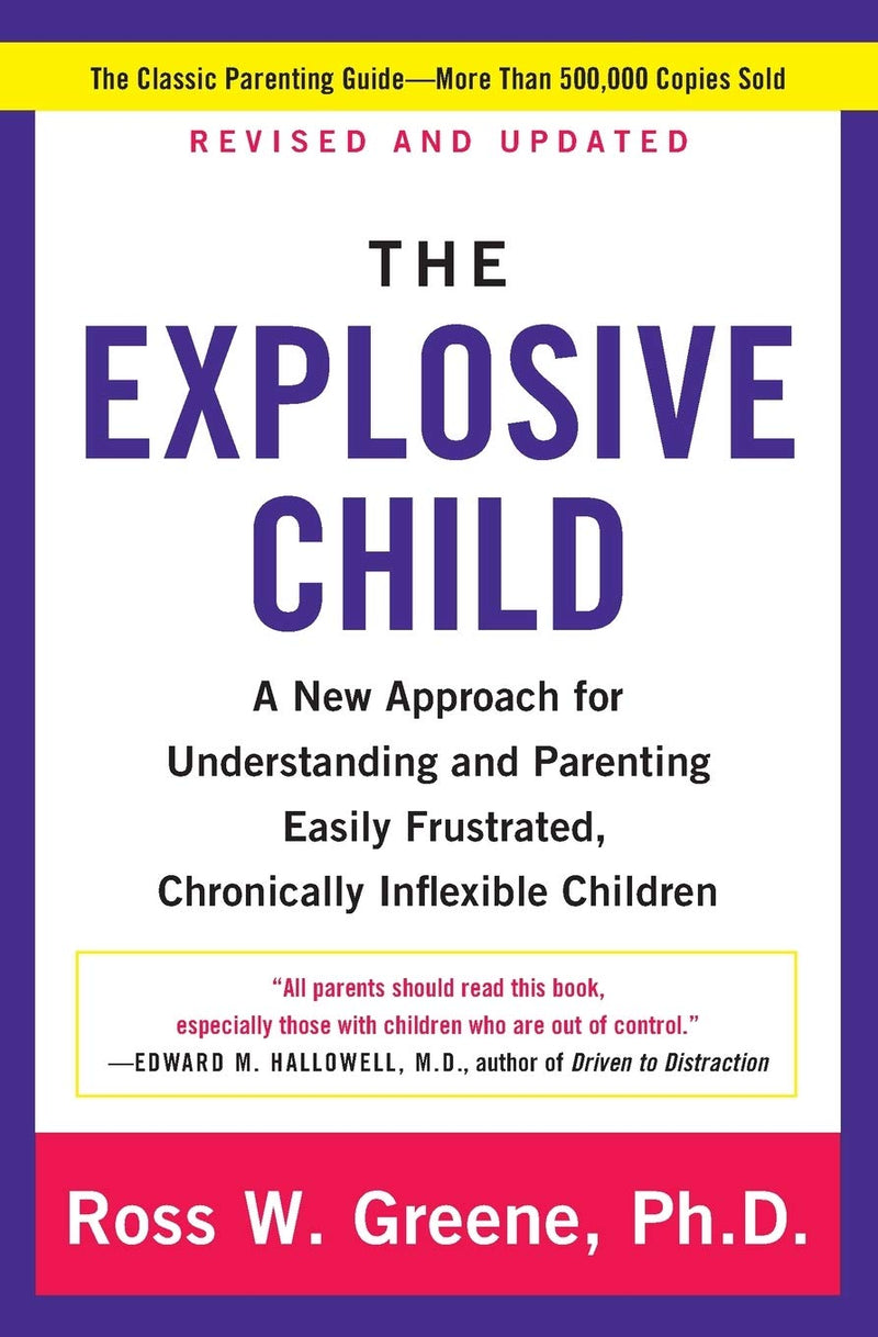 The Explosive Child: A New Approach for Understanding and Parenting Easily Frustrated, Chronically Inflexible Children (Revised)