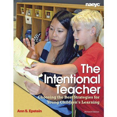 The Intentional Teacher: Choosing the Best Strategies for Young Children's Learning Revised Edition
