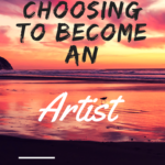Why I chose to become an artist/ creative