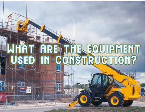 What Are the Equipment Used in Construction?