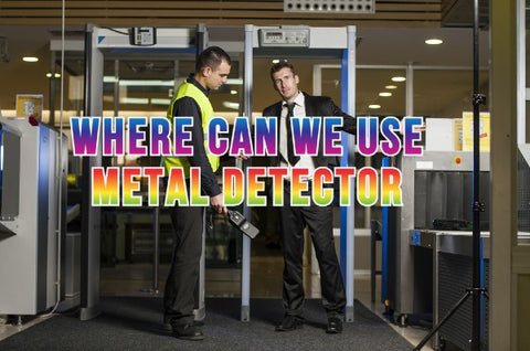 Where can we use metal detector