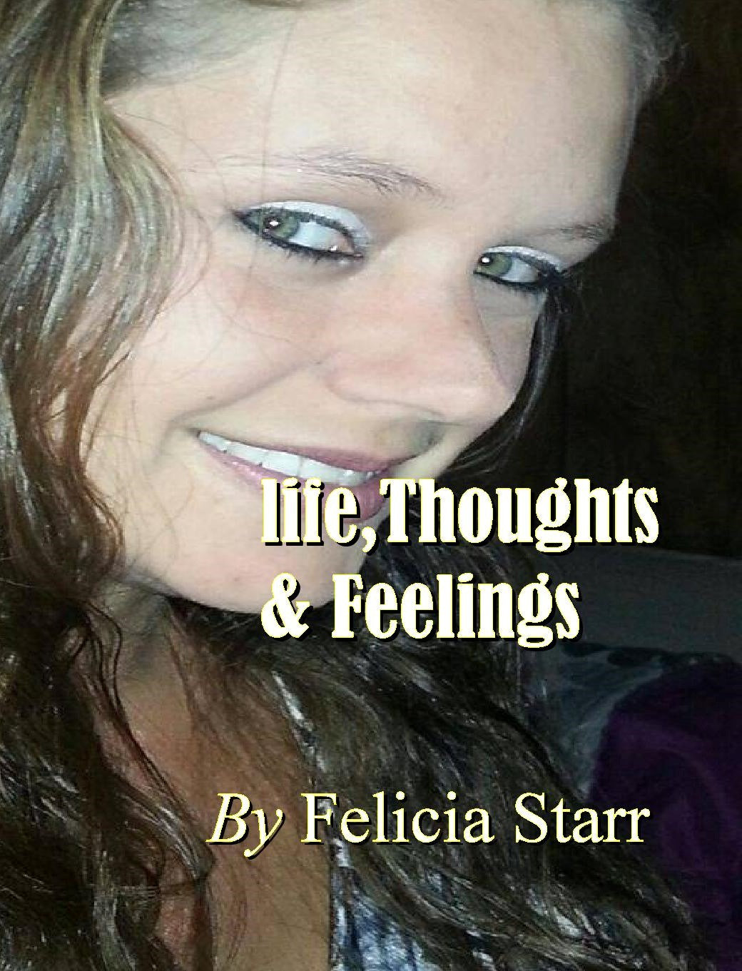 Life, Thoughts & Feelings - Felicia Starr