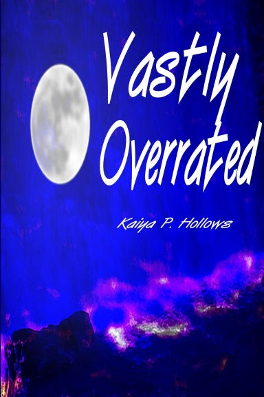 Vastly Overrated - Kaiya P. Hollows