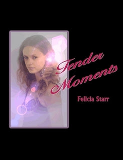 Tender Moments - Felicia Starr