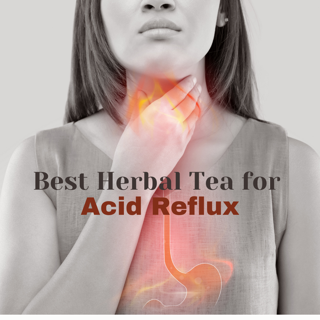Best Herbal Tea for Acid Reflux