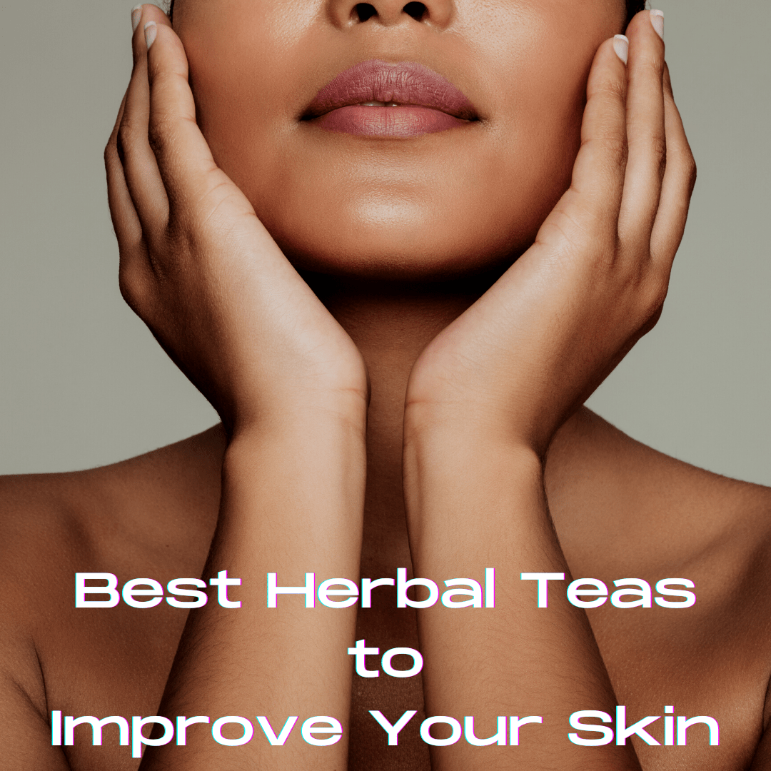 Best Herbal Teas to Improve Your Skin