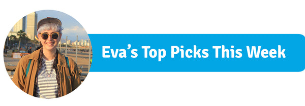 Eva's Picks Of The Week