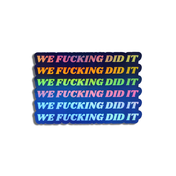 We Fucking Did It Holographic Sticker