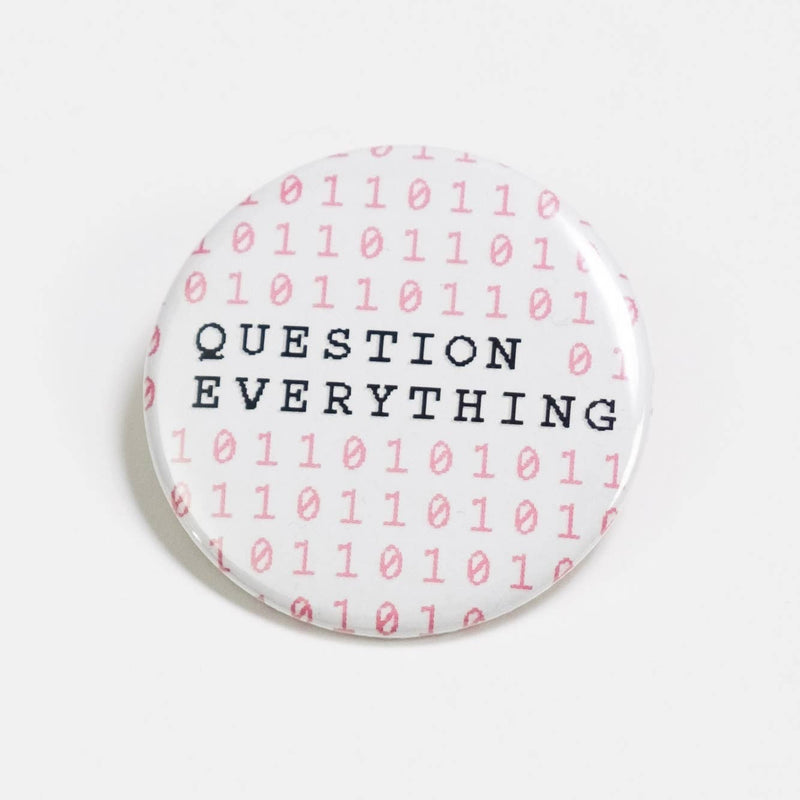 Question Everything Button