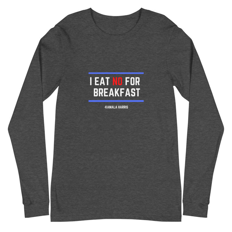 I Eat NO for Breakfast Unisex Long Sleeve Tee