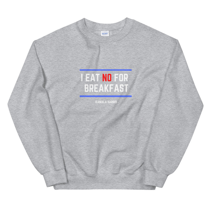I Eat NO for Breakfast Sweatshirt