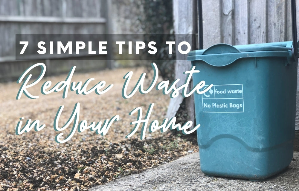 7 Simple Tips to Reduce Waste in Your Home