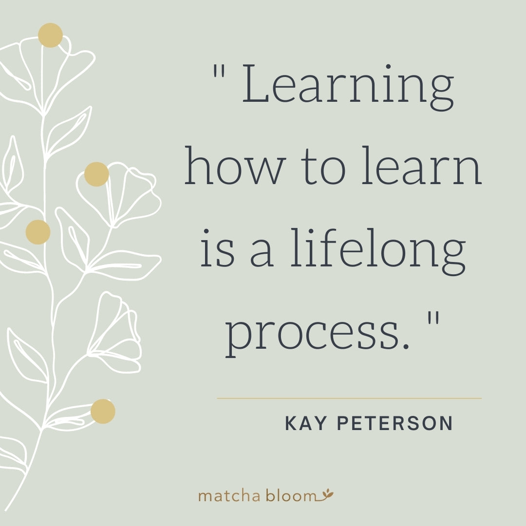 """Kay Peterson Quote, """"Learning how to learn is a lifelong process."""""""