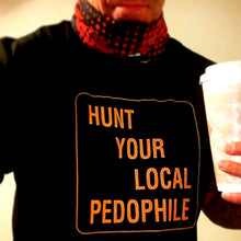 Load image into Gallery viewer, Hunt Your Local Pedophile T-Shirt