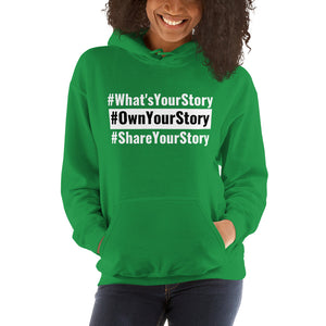 Unisex Hoodie - #WhatsYourStory #OwnYourStory #ShareYourStory