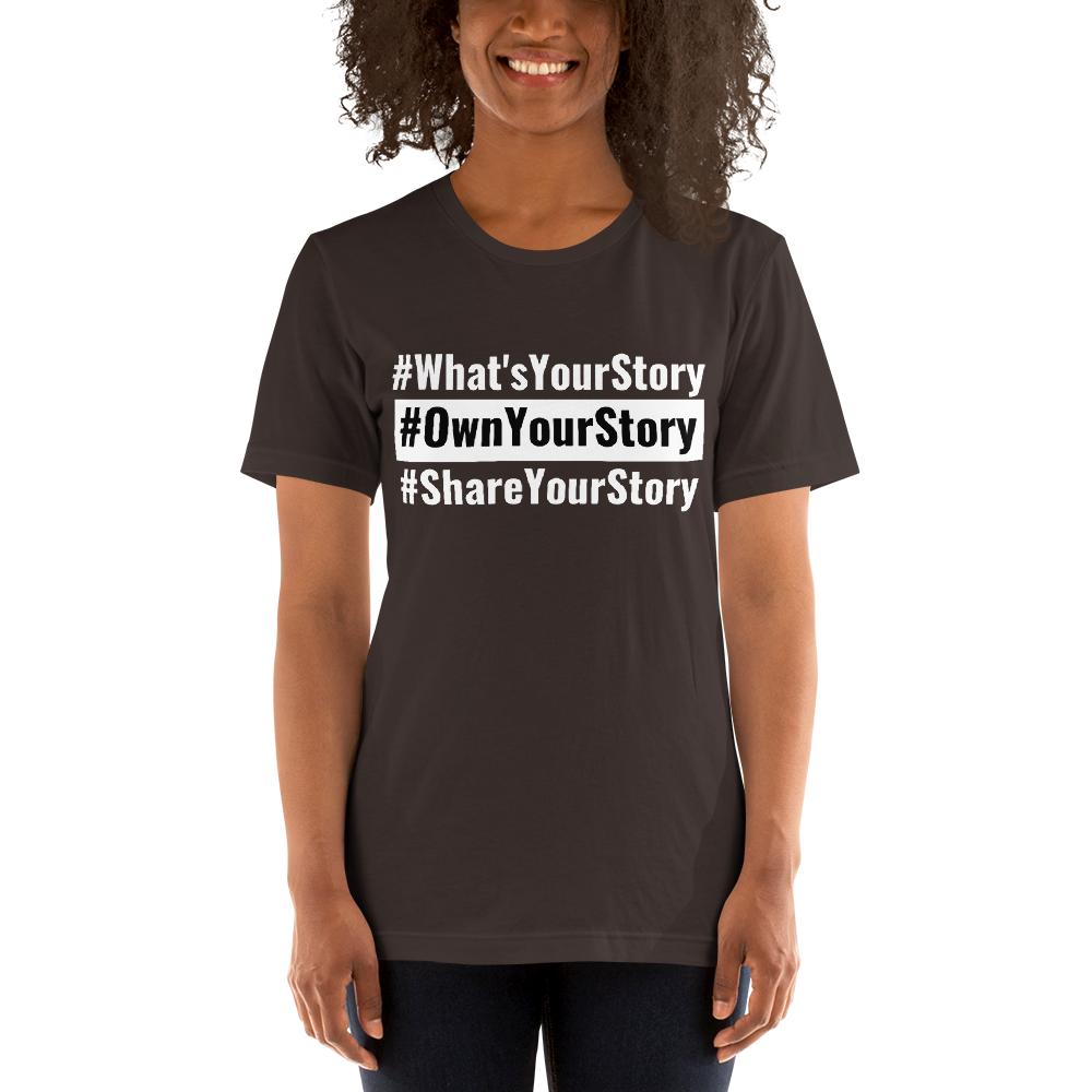 Short-Sleeve Unisex T-Shirt - #What'sYourStory #OwnYourStory #ShareYourStory