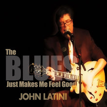 Load image into Gallery viewer, The Blues Just Makes Me Feel Good (CD) by JOHN LATINI  *Genre: Blues | Roots Rock