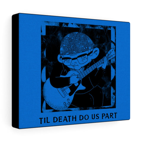 TIL DEATH DO US PART CANVAS GALLERY WRAPS