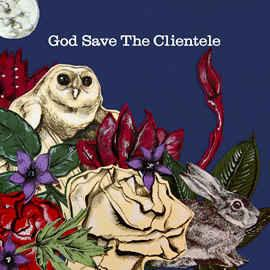 THE CLIENTELE — GOD SAVE THE CLIENTELE (10 ANIV.)