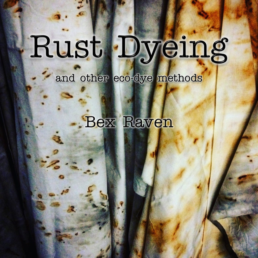 Bex Raven | Rust Dyeing and other eco-dye methods book