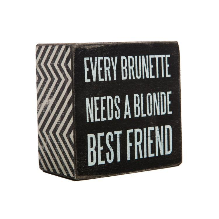 Every Brunette Needs A Blonde Wood Block Sign