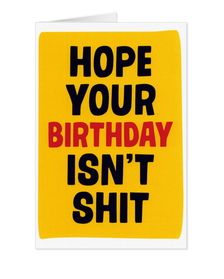 Hope Your Birthday Isn't Sh*t| Dean Morris Cards