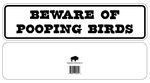 Beware Of Pooping Birds Sign Aluminum 12 X 3