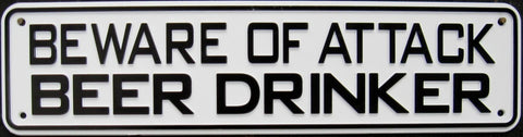Beware Of Attack Beer Drinker Sign Solid Plastic 12 X 3