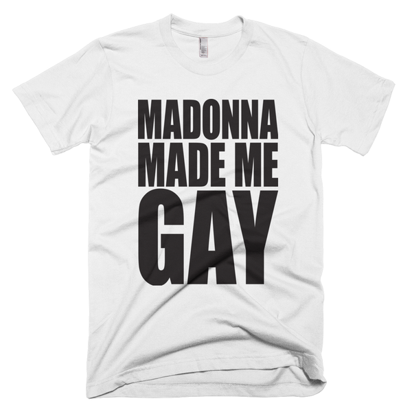 Madonna Made Me Gay Tshirt