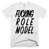 Fucking Role Model Tshirt