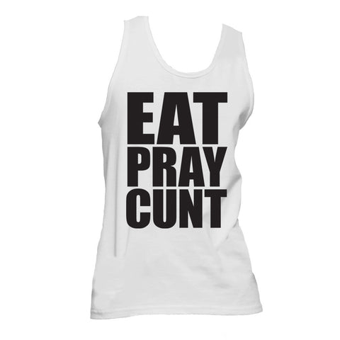 Eat Pray Cunt Tank