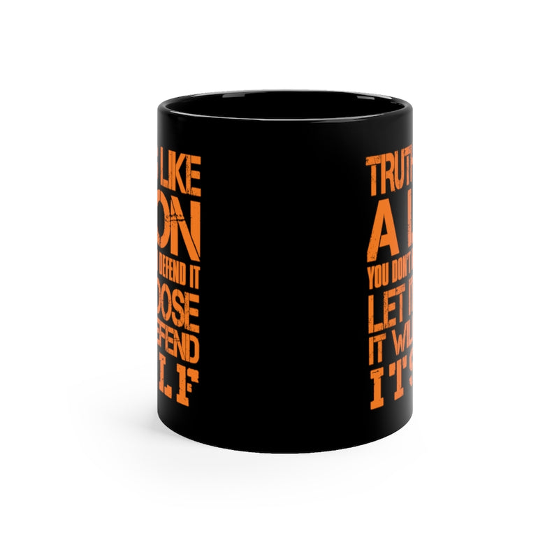 Truth Is Like 11oz Black Mug