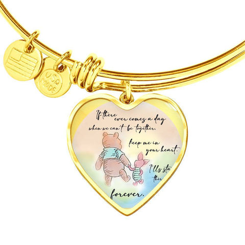 If There Comes A Day When We Can't Be Together(Winnie The Pooh) Bangle Bracelet