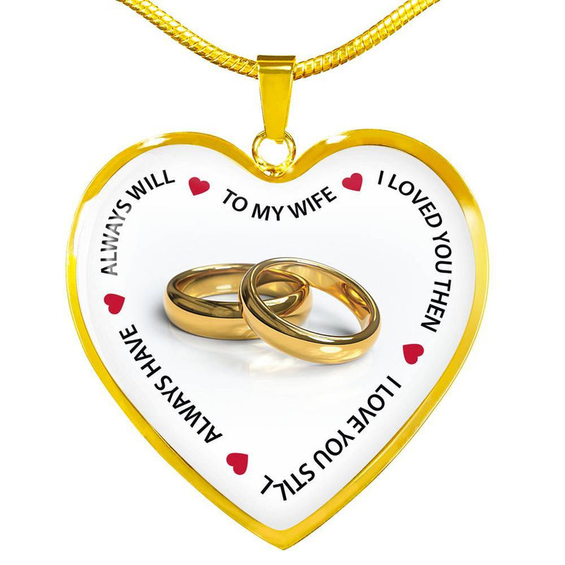To My Wife, I Love You Then I Love You Still - Gold Heart Necklace