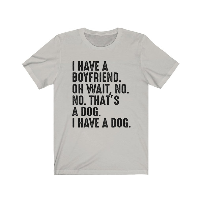 I Have A Boyfriend Unisex Jersey Short Sleeve T-shirt