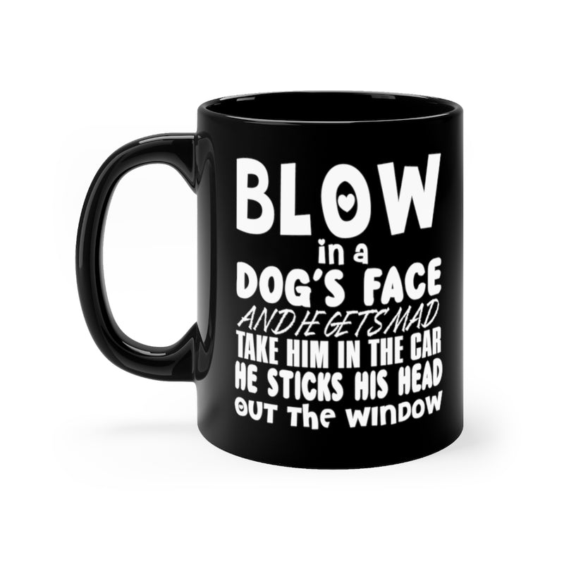 Blow In A Dog's Face 11oz Black Mug