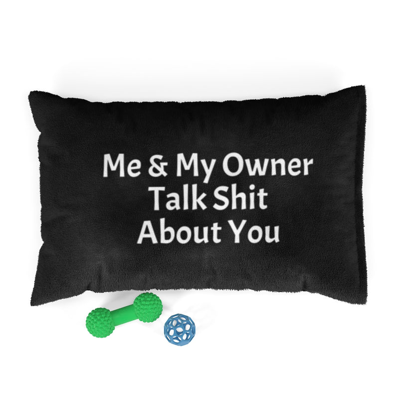 Designer Pet Bed - Me & My Owner Talk Shit About You