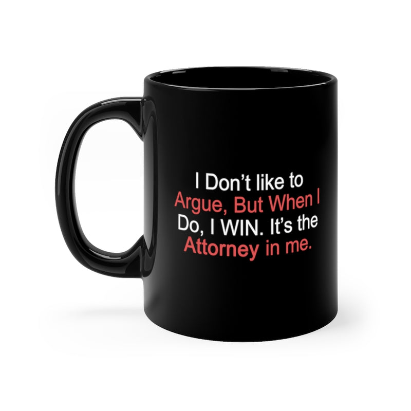 I Don't Like To Argue 11oz Black Mug