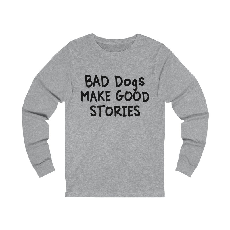 Bad Dogs Make Unisex Jersey Long Sleeve T-shirt