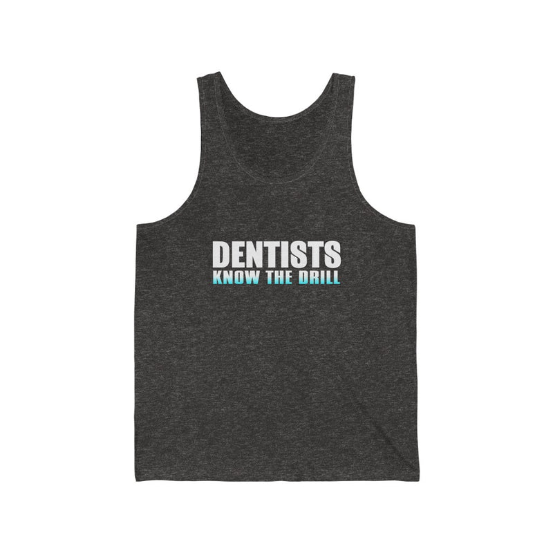 Dentists Know The Drill Unisex Jersey Tank