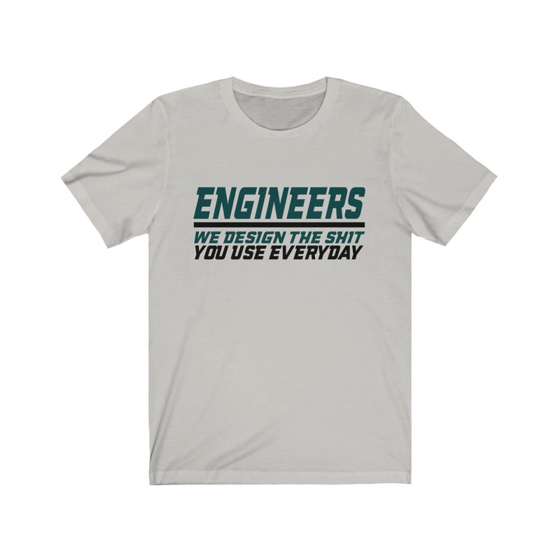 Engineers We Design The Shit Unisex Jersey Short Sleeve T-shirt