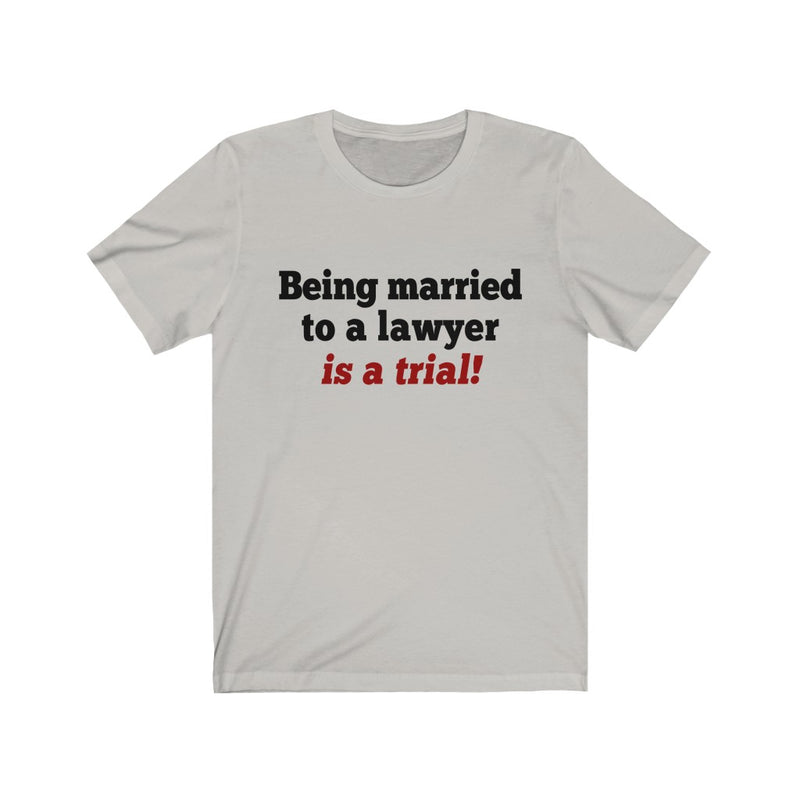 Being Married To A Lawyer Unisex Jersey Short Sleeve T-shirt
