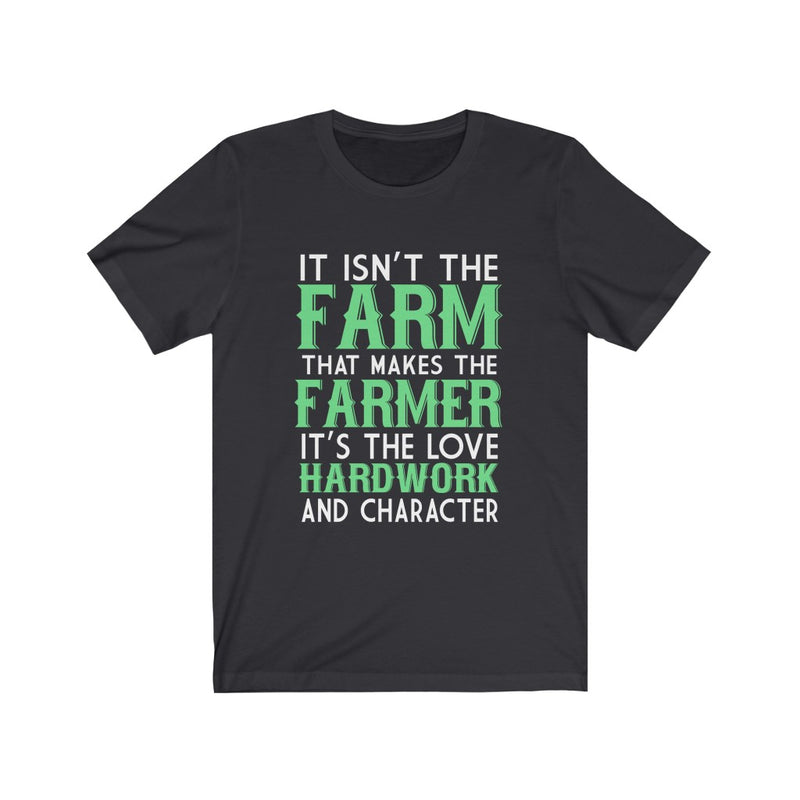 It Isn't The Farm That Makes The Farmer Unisex Jersey Short Sleeve T-shirt